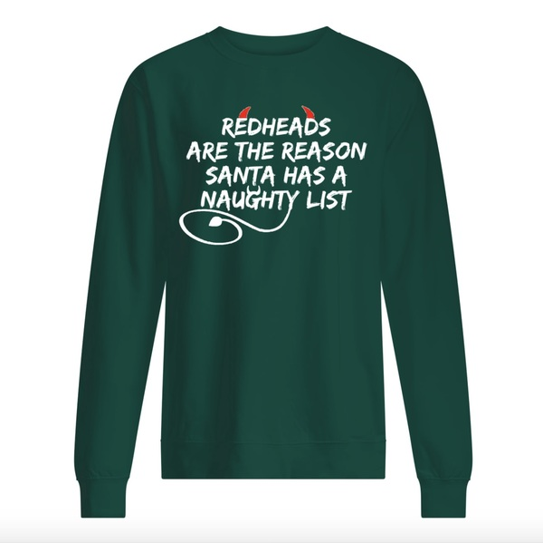 Redheads Are The Reason Santa Has Naughty List Christmas Sweatshirt