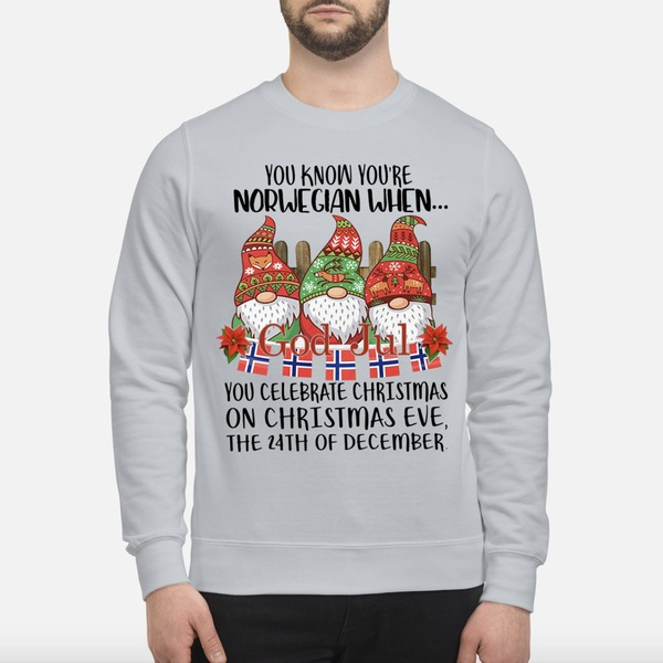 You know you're Norwegian when you celebrate Christmas sweatshirt
